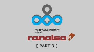 Soundwave Sculpting on Renoise Part 9